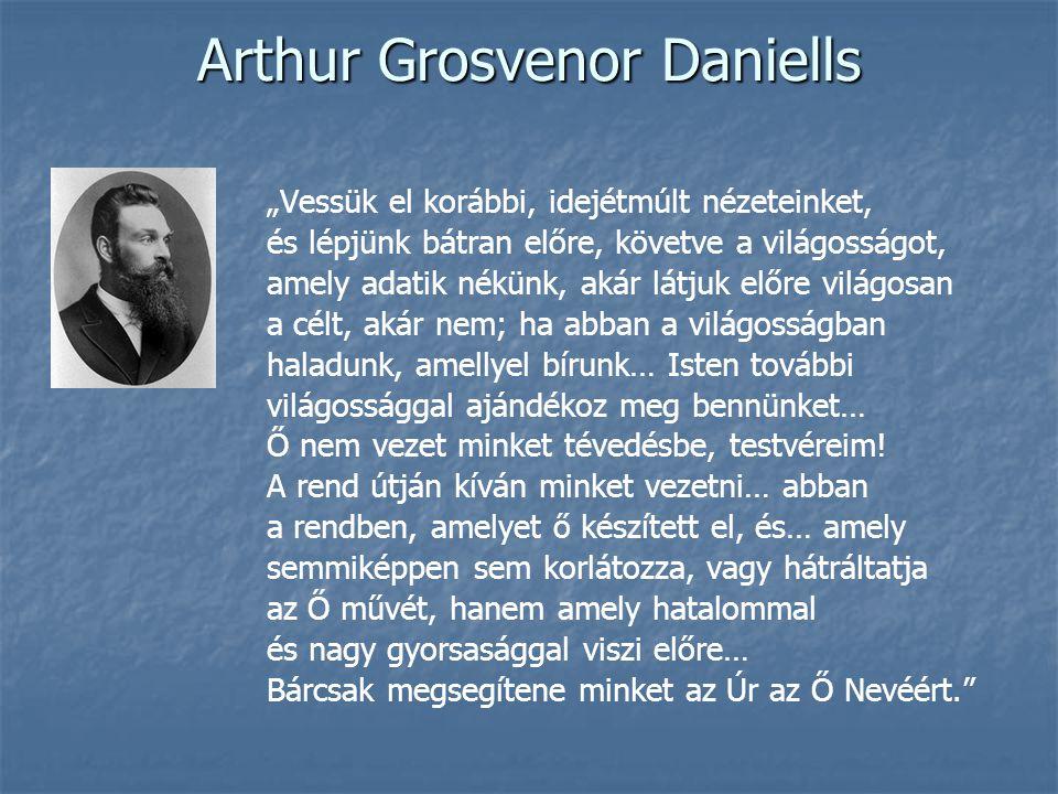 """Arthur Grosvenor Daniells """"Vessük el korábbi, idejétmúlt nézeteinket, és lépjünk bátran előre, követve a világosságot, amely adatik nékünk, akár látju"""