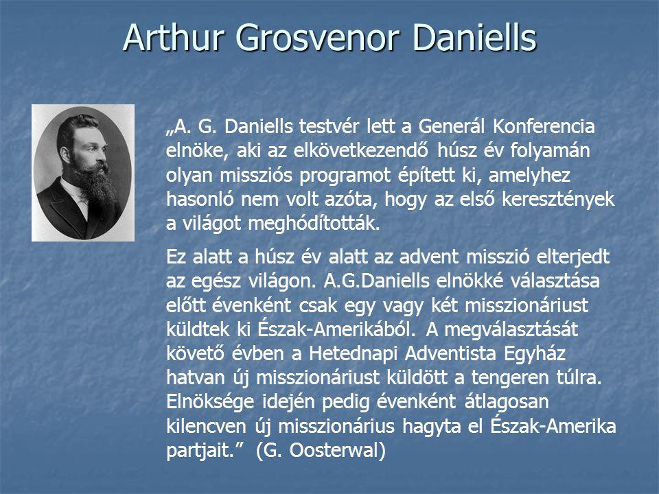 """Arthur Grosvenor Daniells """"A. G. Daniells testvér lett a Generál Konferencia elnöke, aki az elkövetkezendő húsz év folyamán olyan missziós programot é"""