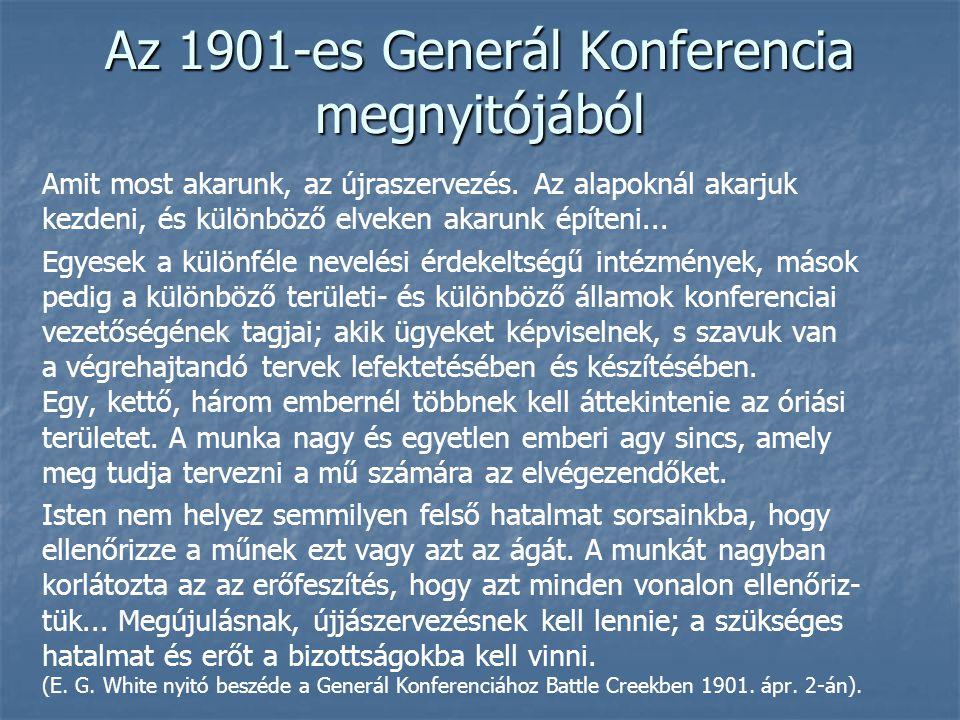 Az 1901-es Generál Konferencia megnyitójából Amit most akarunk, az újraszervezés. Az alapoknál akarjuk kezdeni, és különböző elveken akarunk építeni..
