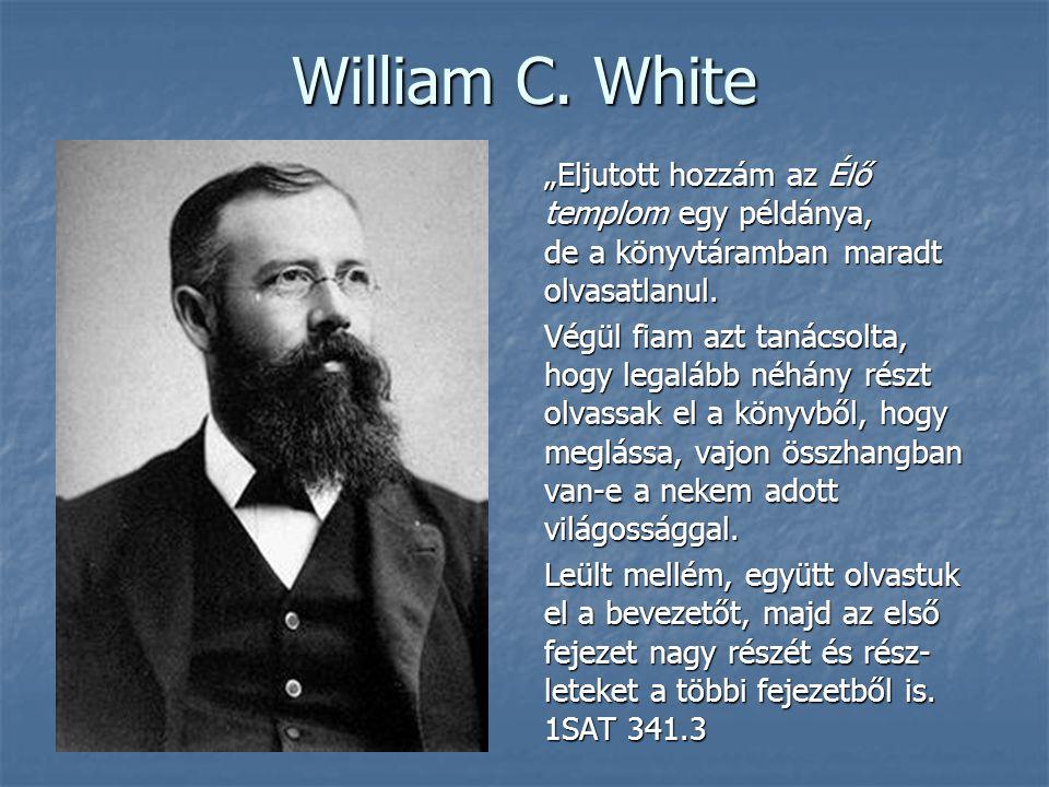 """William C. White """"Eljutott hozzám az Élő templom egy példánya, de a könyvtáramban maradt olvasatlanul. Végül fiam azt tanácsolta, hogy legalább néhány"""