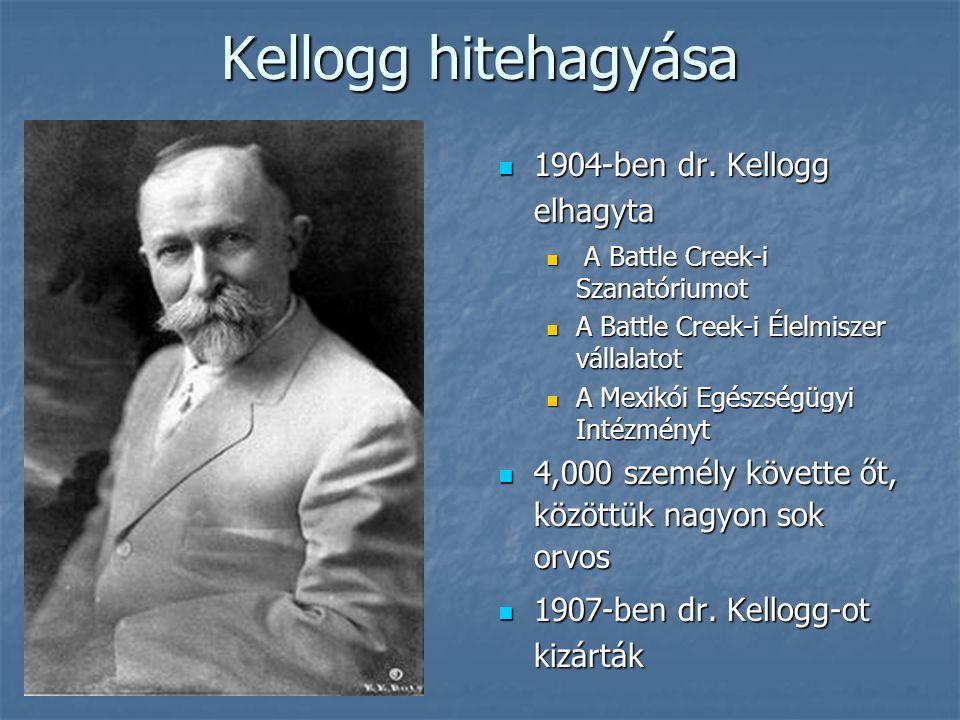 Kellogg hitehagyása  1904-ben dr. Kellogg elhagyta  A Battle Creek-i Szanatóriumot  A Battle Creek-i Élelmiszer vállalatot  A Mexikói Egészségügyi