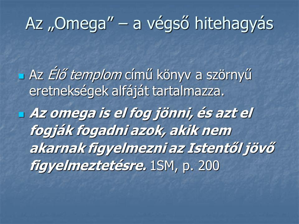 """Az """"Omega"""" – a végső hitehagyás  Az Élő templom című könyv a szörnyű eretnekségek alfáját tartalmazza.  Az omega is el fog jönni, és azt el fogják f"""