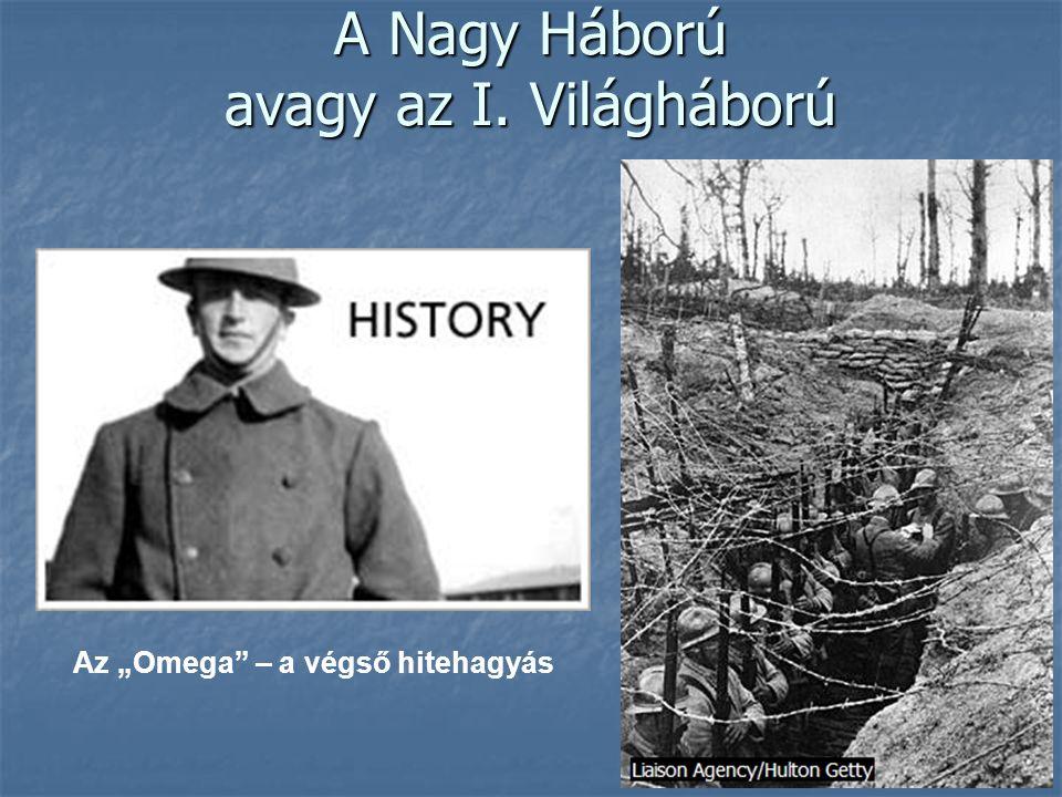 """A Nagy Háború avagy az I. Világháború Az """"Omega"""" – a végső hitehagyás"""