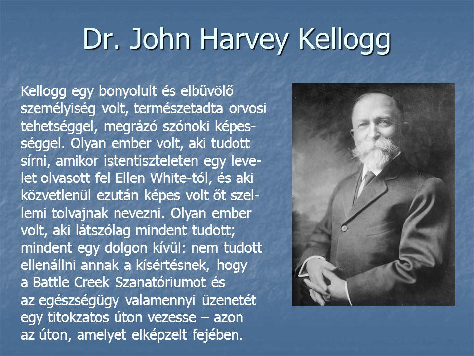 Dr. John Harvey Kellogg Kellogg egy bonyolult és elbűvölő személyiség volt, természetadta orvosi tehetséggel, megrázó szónoki képes- séggel. Olyan emb