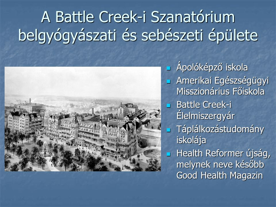 A Battle Creek-i Szanatórium belgyógyászati és sebészeti épülete  Ápolóképző iskola  Amerikai Egészségügyi Misszionárius Főiskola  Battle Creek-i É