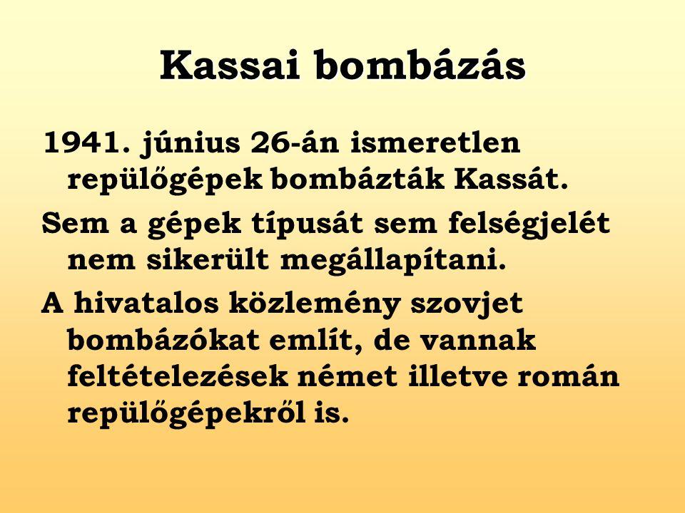 Kassai bombázás 1941. június 26-án ismeretlen repülőgépek bombázták Kassát. Sem a gépek típusát sem felségjelét nem sikerült megállapítani. A hivatalo