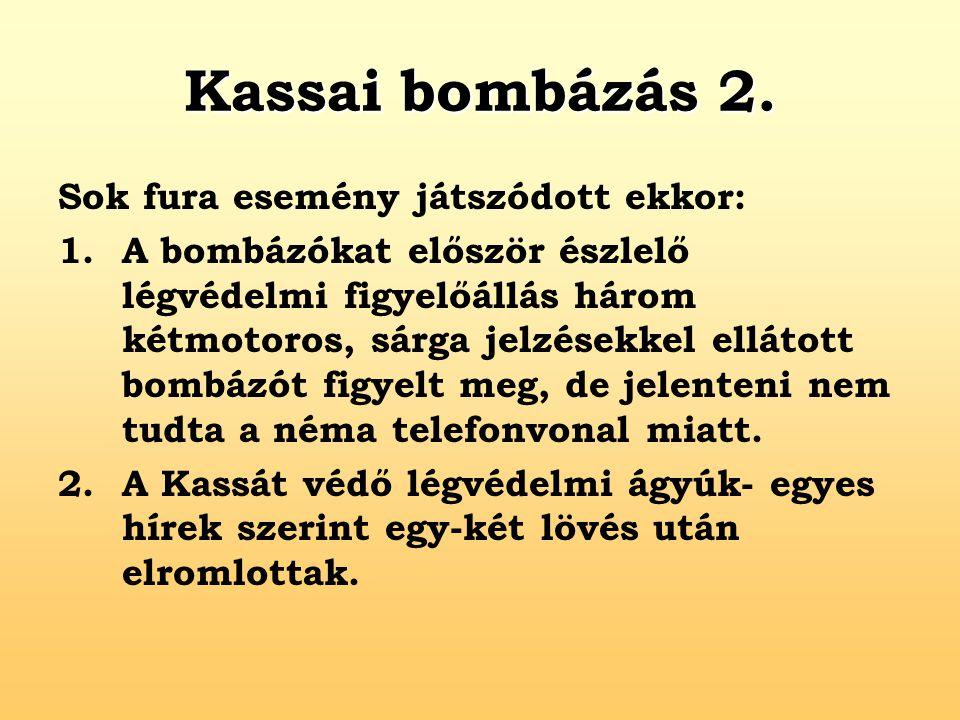 Kassai bombázás 2. Sok fura esemény játszódott ekkor: 1.A bombázókat először észlelő légvédelmi figyelőállás három kétmotoros, sárga jelzésekkel ellát
