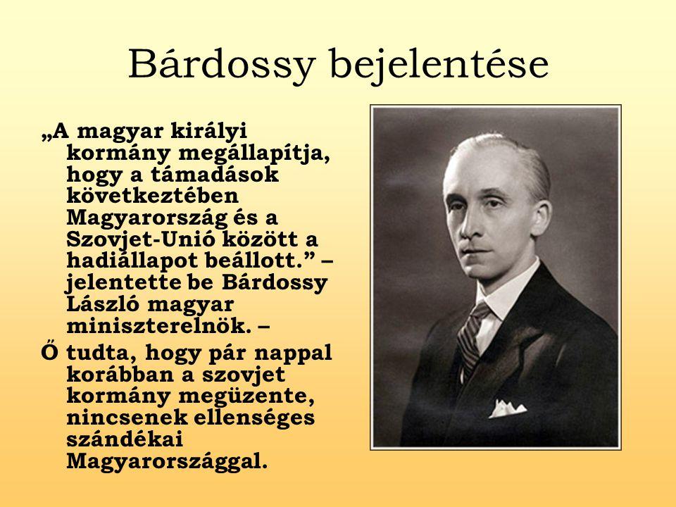 """Bárdossy bejelentése """"A magyar királyi kormány megállapítja, hogy a támadások következtében Magyarország és a Szovjet-Unió között a hadiállapot beállo"""