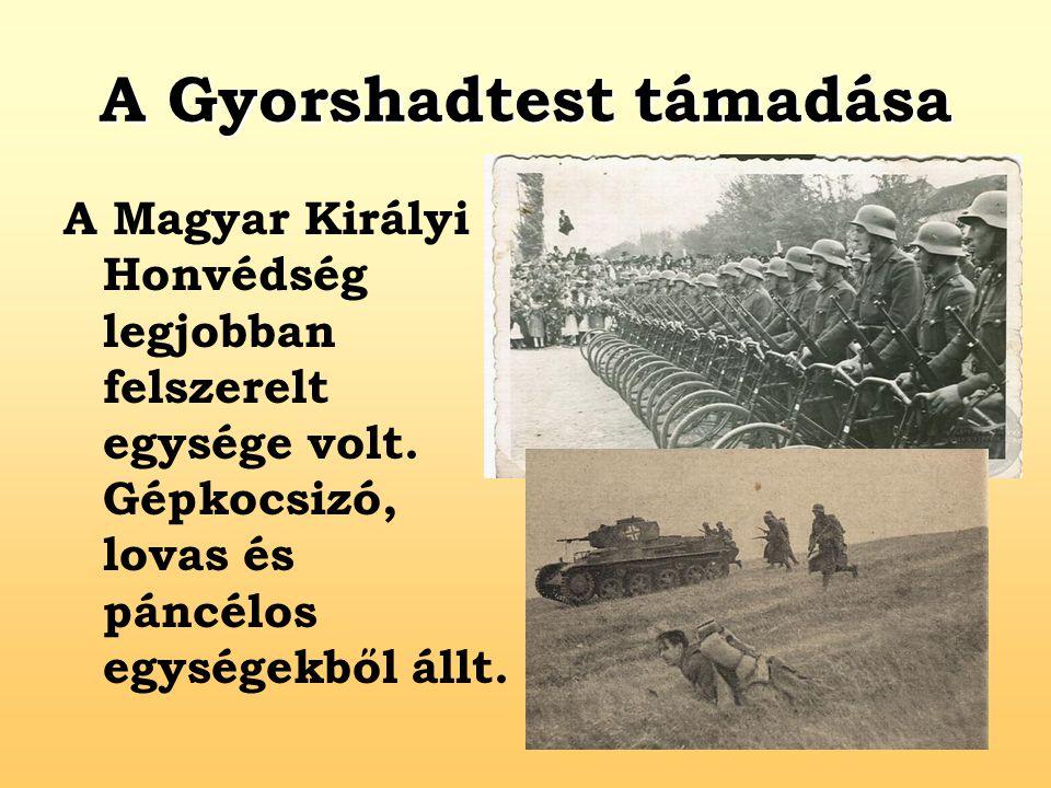A Gyorshadtest támadása A Magyar Királyi Honvédség legjobban felszerelt egysége volt. Gépkocsizó, lovas és páncélos egységekből állt.