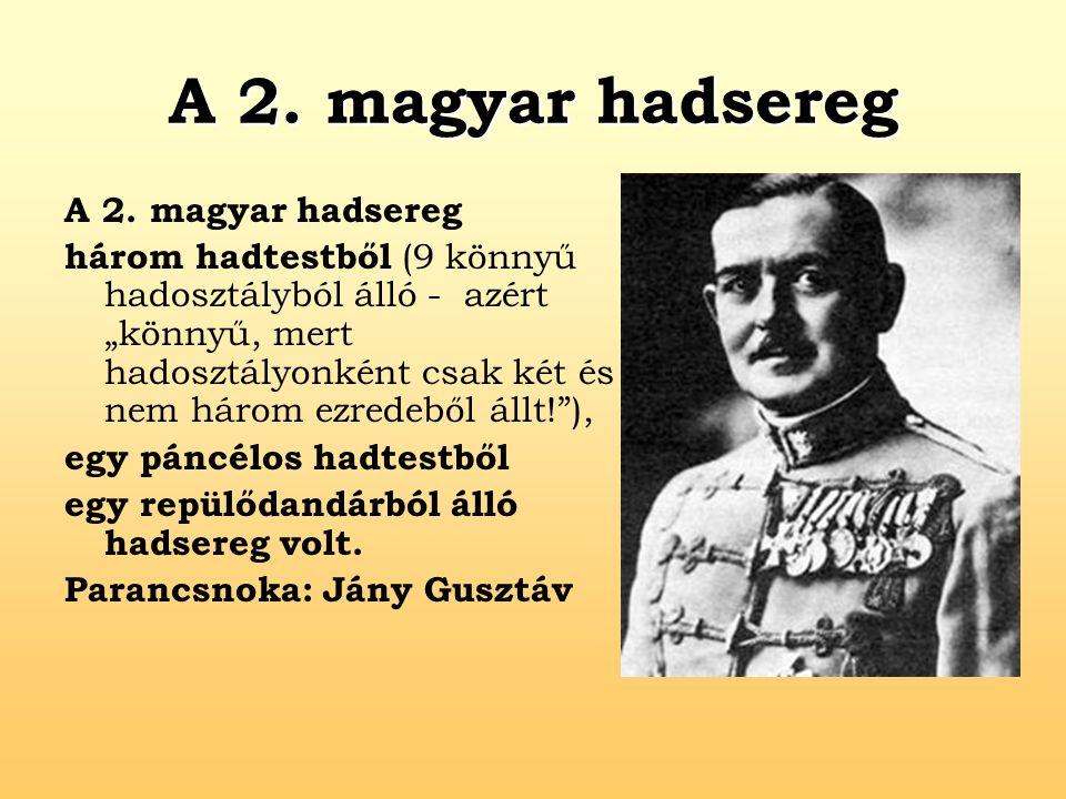 """A 2. magyar hadsereg három hadtestből (9 könnyű hadosztályból álló - azért """"könnyű, mert hadosztályonként csak két és nem három ezredeből állt!""""), egy"""