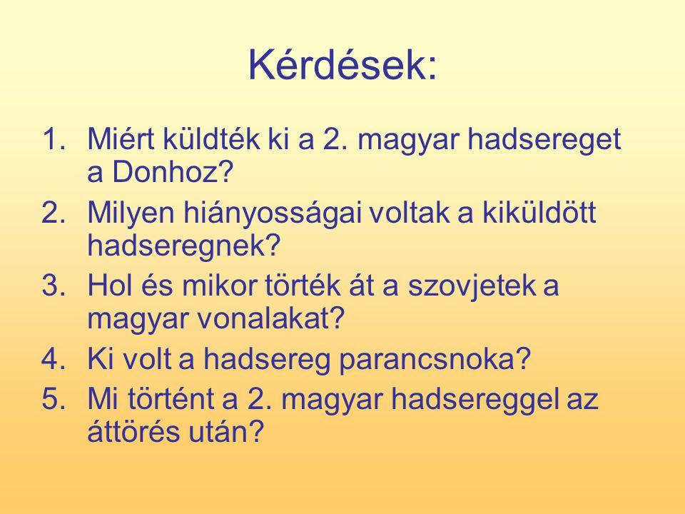 Kérdések: 1.Miért küldték ki a 2. magyar hadsereget a Donhoz? 2.Milyen hiányosságai voltak a kiküldött hadseregnek? 3.Hol és mikor törték át a szovjet