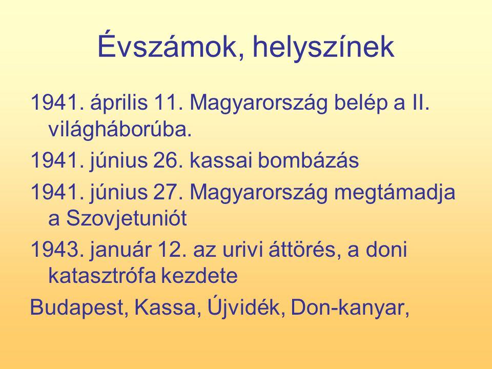 Évszámok, helyszínek 1941. április 11. Magyarország belép a II. világháborúba. 1941. június 26. kassai bombázás 1941. június 27. Magyarország megtámad