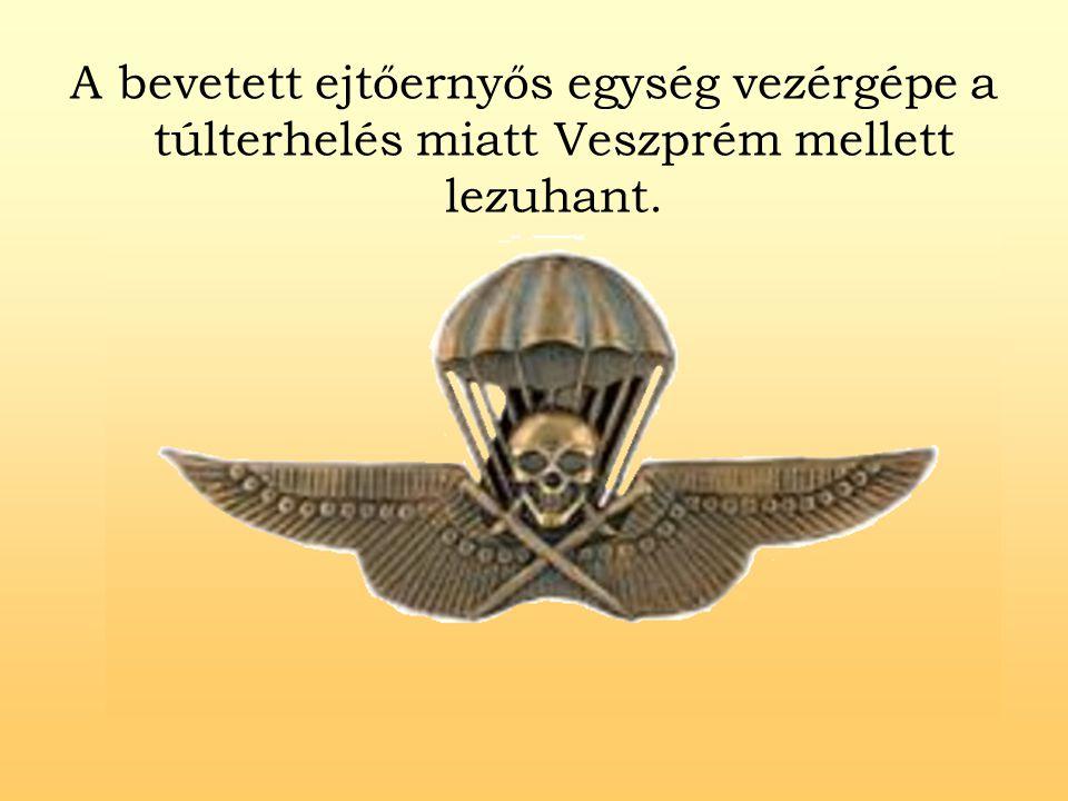 A bevetett ejtőernyős egység vezérgépe a túlterhelés miatt Veszprém mellett lezuhant.