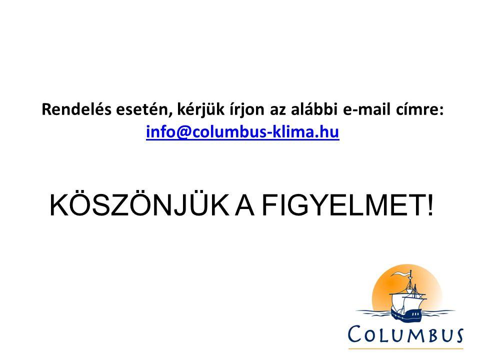 Rendelés esetén, kérjük írjon az alábbi e-mail címre: info@columbus-klima.hu KÖSZÖNJÜK A FIGYELMET.