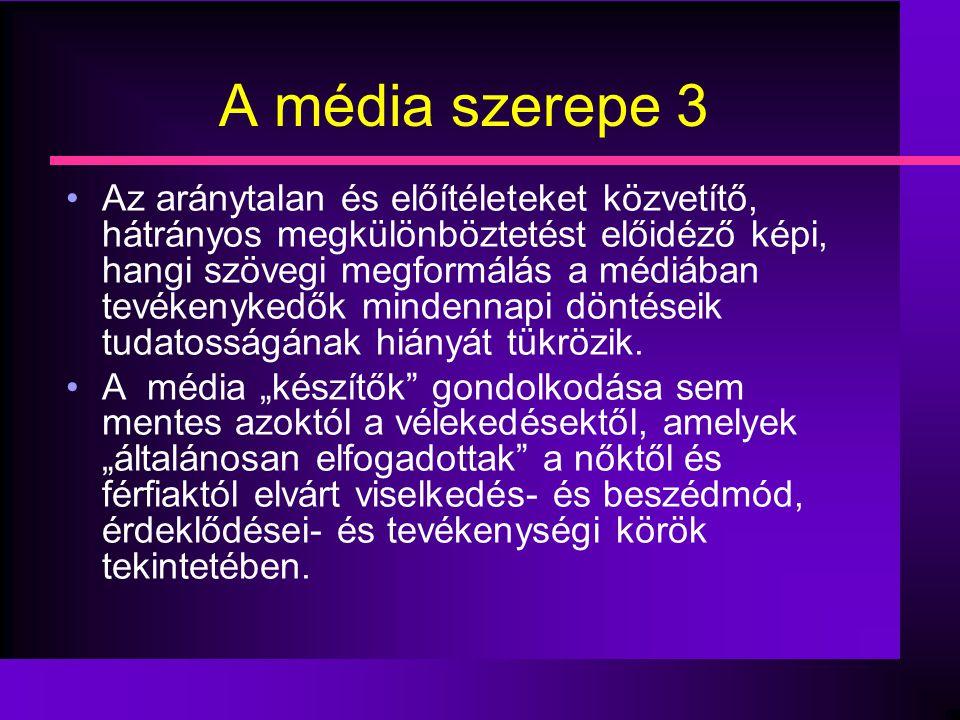 A média szerepe 3 •Az aránytalan és előítéleteket közvetítő, hátrányos megkülönböztetést előidéző képi, hangi szövegi megformálás a médiában tevékenyk