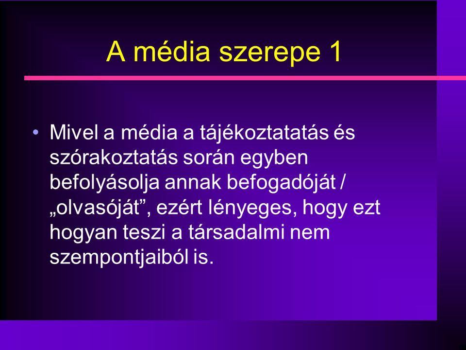 """A média szerepe 1 •Mivel a média a tájékoztatatás és szórakoztatás során egyben befolyásolja annak befogadóját / """"olvasóját"""", ezért lényeges, hogy ezt"""