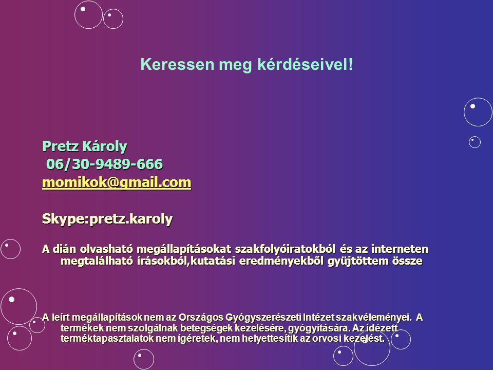 Keressen meg kérdéseivel! Pretz Károly 06/30-9489-666 06/30-9489-666 momikok@gmail.com Skype:pretz.karoly A dián olvasható megállapításokat szakfolyói