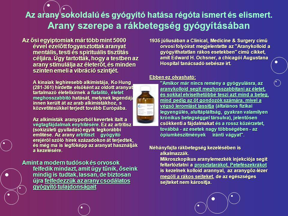 Az arany sokoldalú és gyógyító hatása régóta ismert és elismert. Arany szerepe a rákbetegség gyógyításában Az ősi egyiptomiak már több mint 5000 évvel