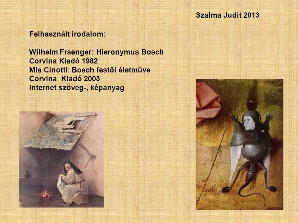Felhasznált irodalom: Wilhelm Fraenger: Hieronymus Bosch Corvina Kiadó 1982 Mia Cinotti: Bosch festői életműve Corvina Kiadó 2003 Internet szöveg-, ké