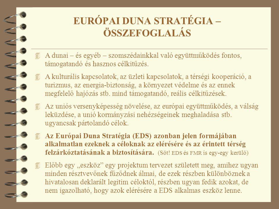 4 A dunai – és egyéb – szomszédainkkal való együttműködés fontos, támogatandó és hasznos célkitűzés. 4 A kulturális kapcsolatok, az üzleti kapcsolatok