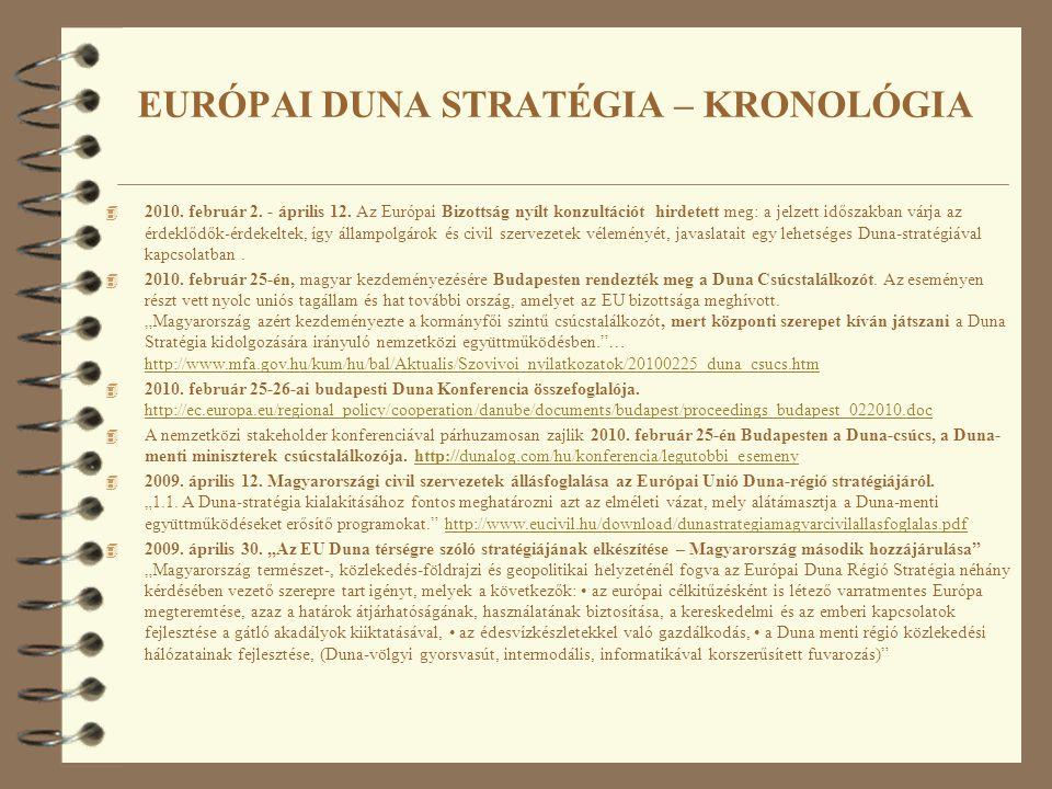 4 2010. február 2. - április 12. Az Európai Bizottság nyílt konzultációt hirdetett meg: a jelzett időszakban várja az érdeklődők-érdekeltek, így állam