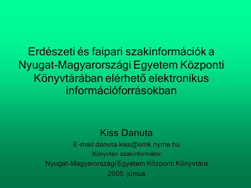 Erdészeti és faipari szakinformációk a Nyugat-Magyarországi Egyetem Központi Könyvtárában elérhető elektronikus információforrásokban Kiss Danuta E-ma