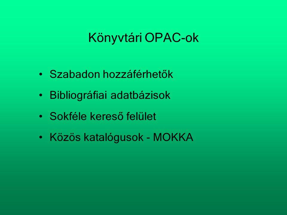 Könyvtári OPAC-ok •Szabadon hozzáférhetők •Bibliográfiai adatbázisok •Sokféle kereső felület •Közös katalógusok - MOKKA