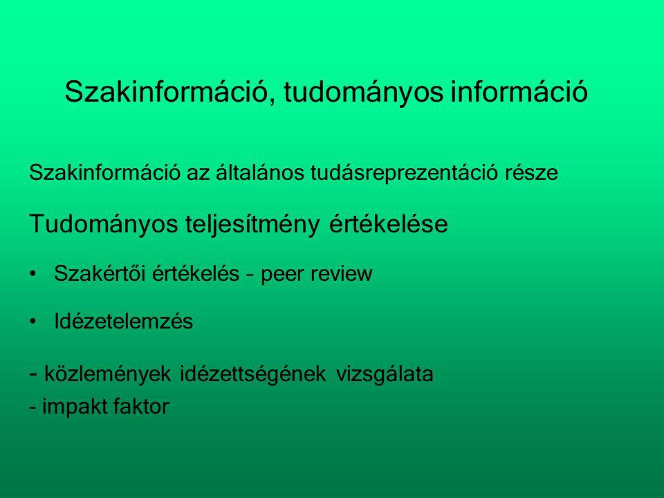 Szakinformáció, tudományos információ Szakinformáció az általános tudásreprezentáció része Tudományos teljesítmény értékelése •Szakértői értékelés – p