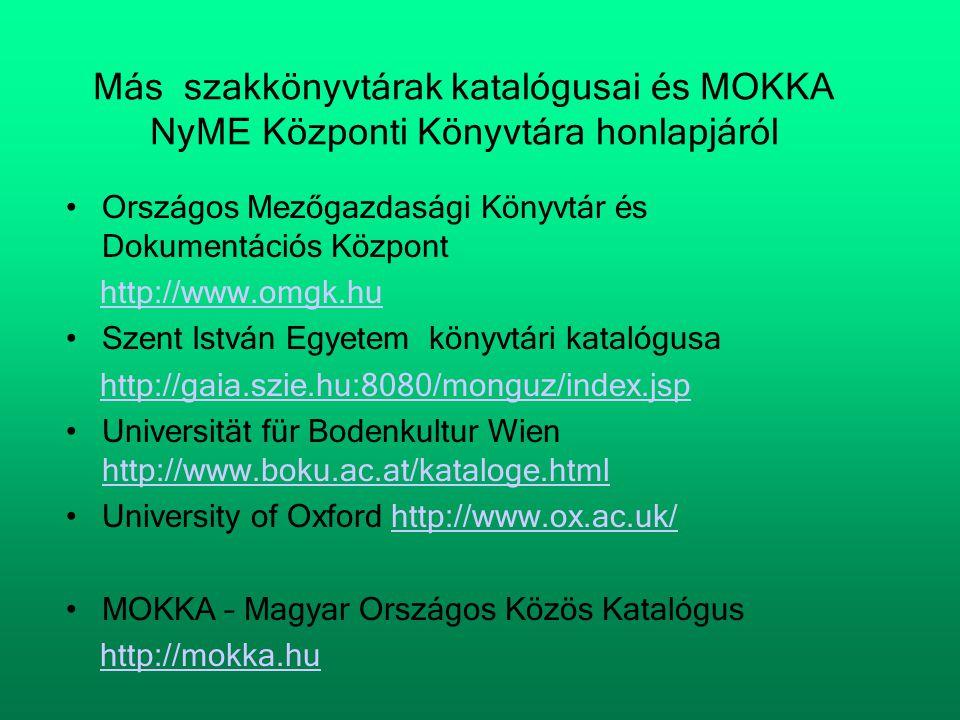 Más szakkönyvtárak katalógusai és MOKKA NyME Központi Könyvtára honlapjáról •Országos Mezőgazdasági Könyvtár és Dokumentációs Központ http://www.omgk.