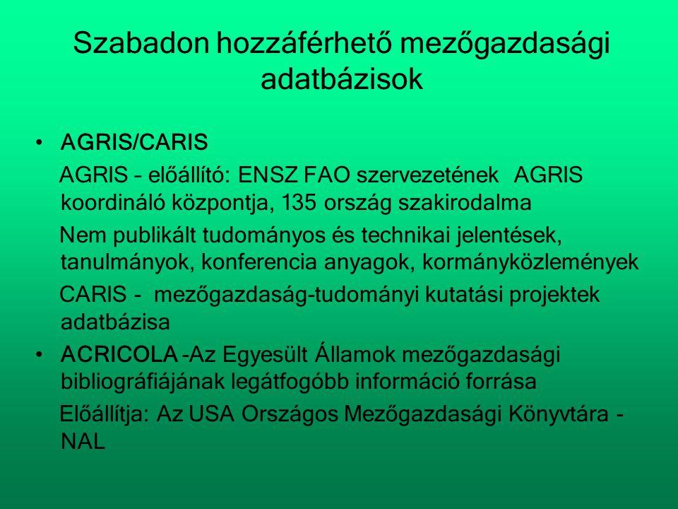 Szabadon hozzáférhető mezőgazdasági adatbázisok •AGRIS/CARIS AGRIS – előállító: ENSZ FAO szervezetének AGRIS koordináló központja, 135 ország szakirod