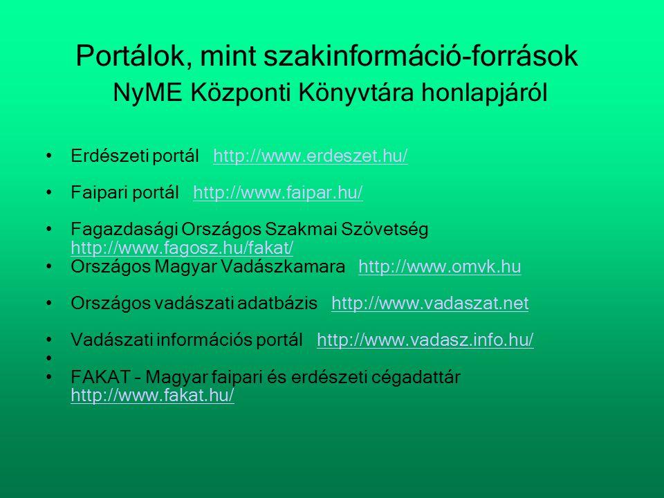 Portálok, mint szakinformáció-források NyME Központi Könyvtára honlapjáról •Erdészeti portál http://www.erdeszet.hu/http://www.erdeszet.hu/ •Faipari p