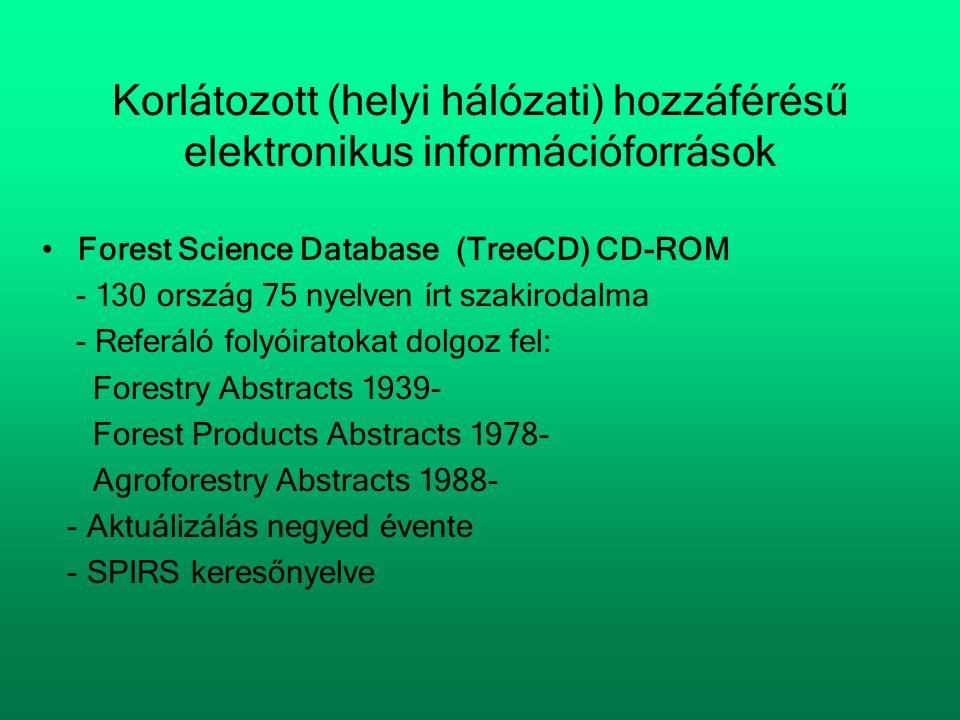 Korlátozott (helyi hálózati) hozzáférésű elektronikus információforrások •Forest Science Database (TreeCD) CD-ROM - 130 ország 75 nyelven írt szakirod