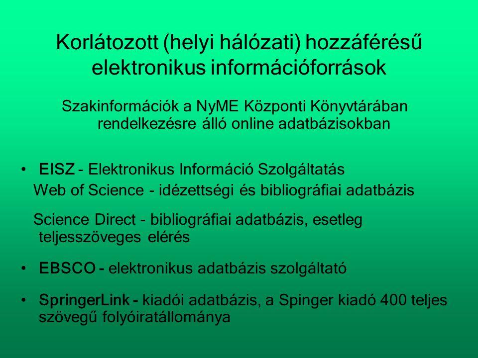 Korlátozott (helyi hálózati) hozzáférésű elektronikus információforrások Szakinformációk a NyME Központi Könyvtárában rendelkezésre álló online adatbá