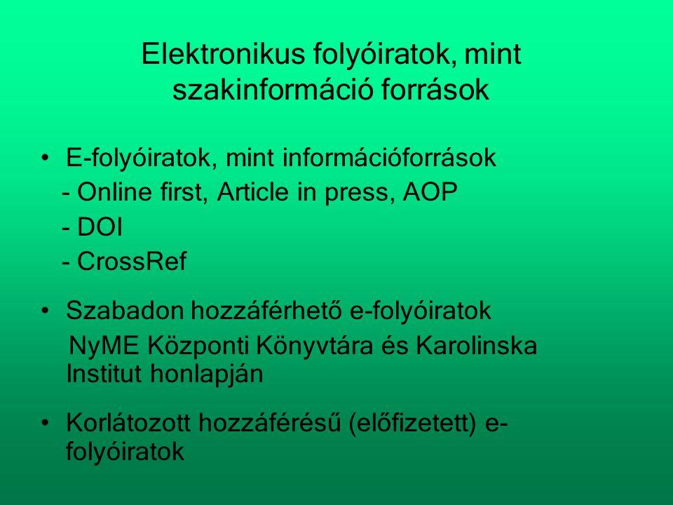 Elektronikus folyóiratok, mint szakinformáció források •E-folyóiratok, mint információforrások - Online first, Article in press, AOP - DOI - CrossRef