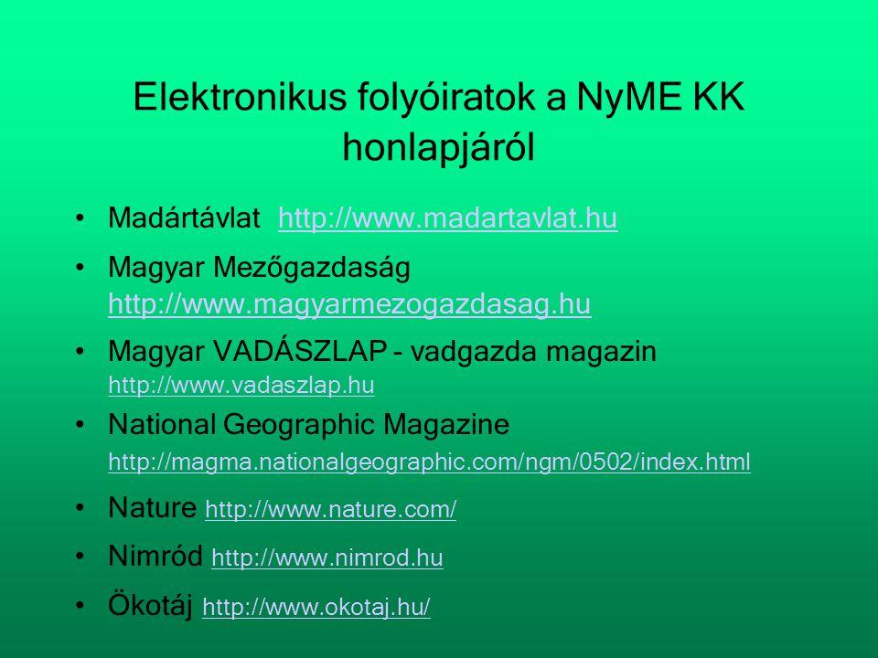 Elektronikus folyóiratok a NyME KK honlapjáról •Madártávlat http://www.madartavlat.hu http://www.madartavlat.hu •Magyar Mezőgazdaság http://www.magyar