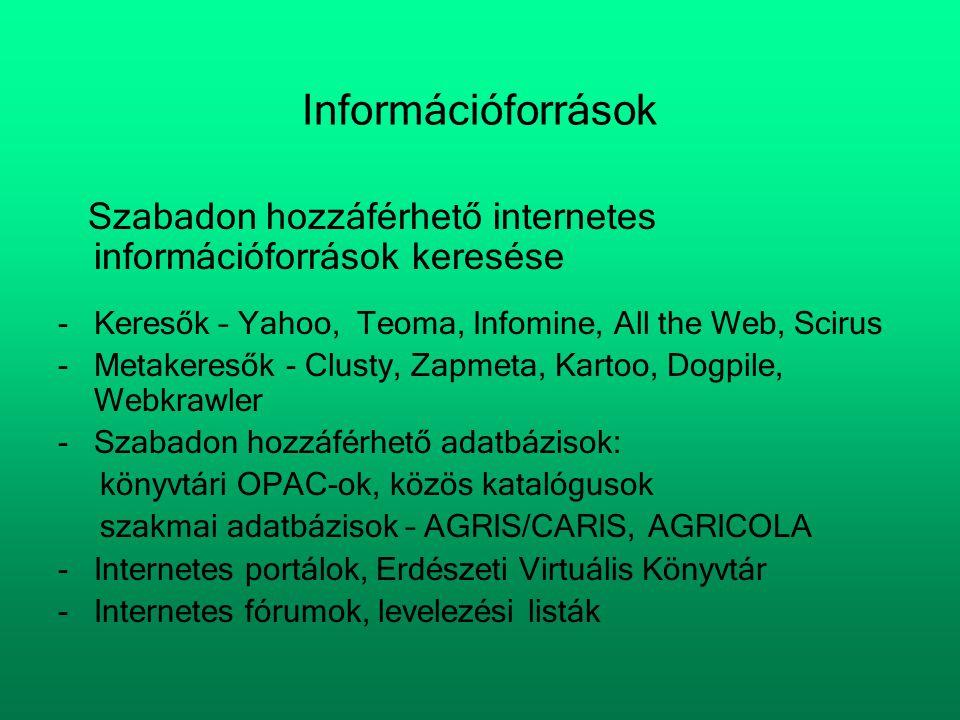 Információforrások Szabadon hozzáférhető internetes információforrások keresése -Keresők – Yahoo, Teoma, Infomine, All the Web, Scirus -Metakeresők -