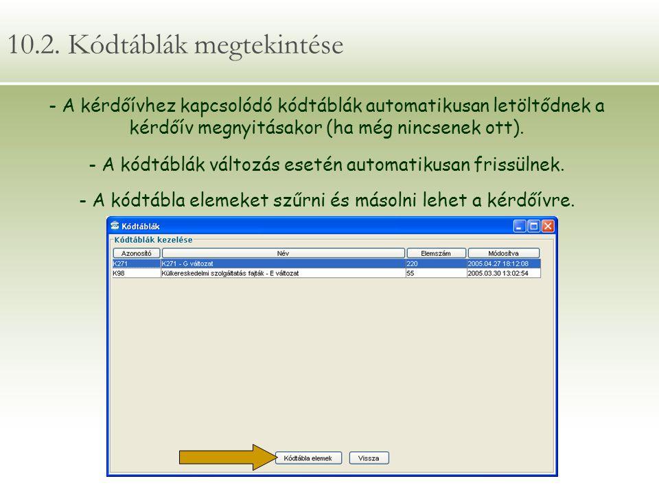 10.2. Kódtáblák megtekintése - A kérdőívhez kapcsolódó kódtáblák automatikusan letöltődnek a kérdőív megnyitásakor (ha még nincsenek ott). - A kódtábl