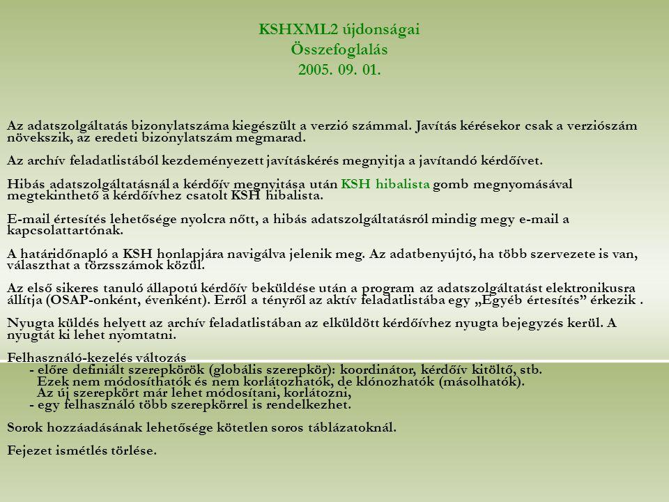 KSHXML2 újdonságai Összefoglalás 2005. 09. 01. Az adatszolgáltatás bizonylatszáma kiegészült a verzió számmal. Javítás kérésekor csak a verziószám növ
