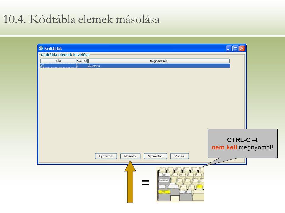 10.4. Kódtábla elemek másolása = CTRL-C –t nem kell megnyomni!