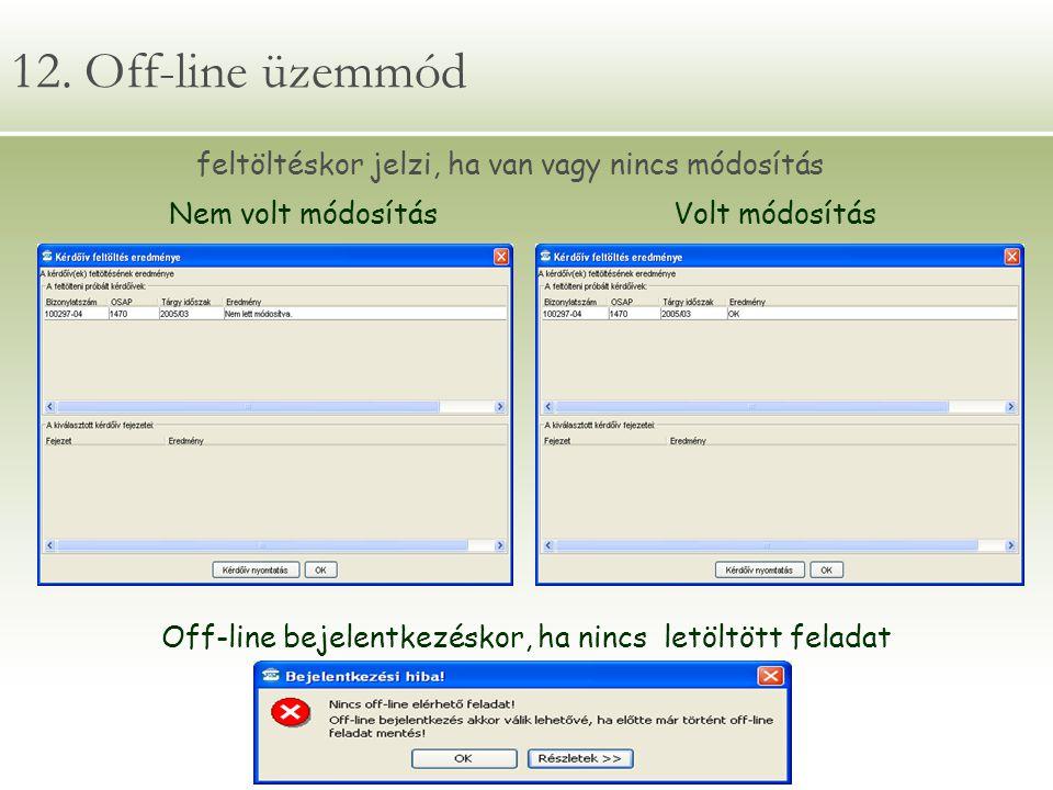 12. Off-line üzemmód Nem volt módosításVolt módosítás Off-line bejelentkezéskor, ha nincs letöltött feladat feltöltéskor jelzi, ha van vagy nincs módo