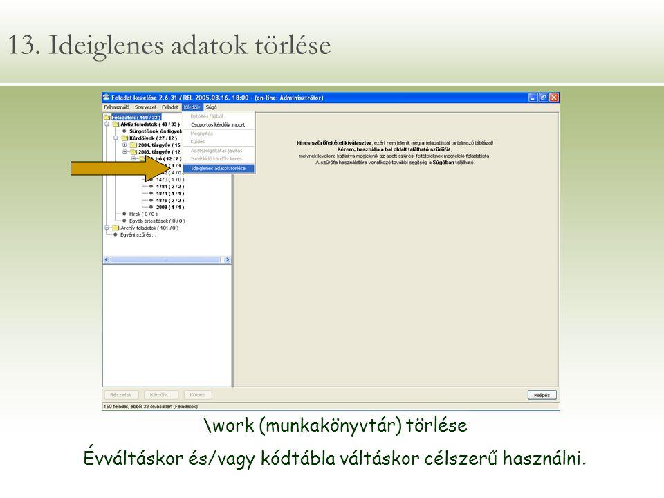 13. Ideiglenes adatok törlése \work (munkakönyvtár) törlése Évváltáskor és/vagy kódtábla váltáskor célszerű használni.