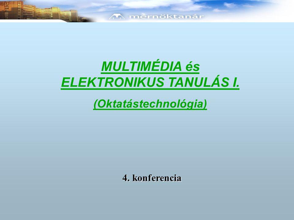 MULTIMÉDIA és ELEKTRONIKUS TANULÁS I. (Oktatástechnológia) 4. konferencia