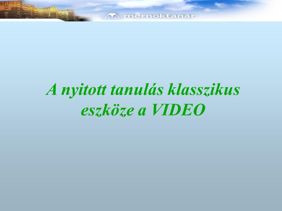 A nyitott tanulás klasszikus eszköze a VIDEO