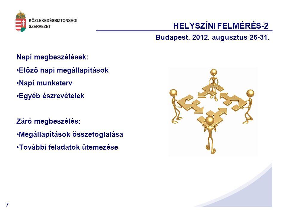 7 HELYSZÍNI FELMÉRÉS-2 Budapest, 2012. augusztus 26-31. Napi megbeszélések: •Előző napi megállapítások •Napi munkaterv •Egyéb észrevételek Záró megbes