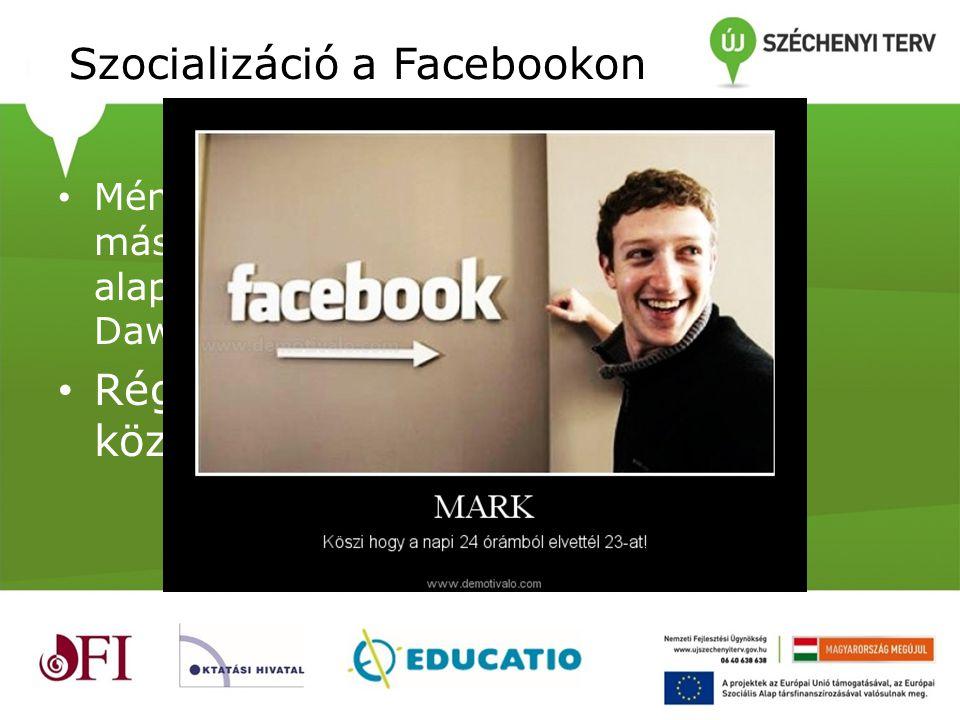 Szocializáció a Facebookon • Mémek= Kulturális átadás másolható és másolódó alapegységei (Richard Dawkins, 1976) • Régi értékek, új közvetítő?