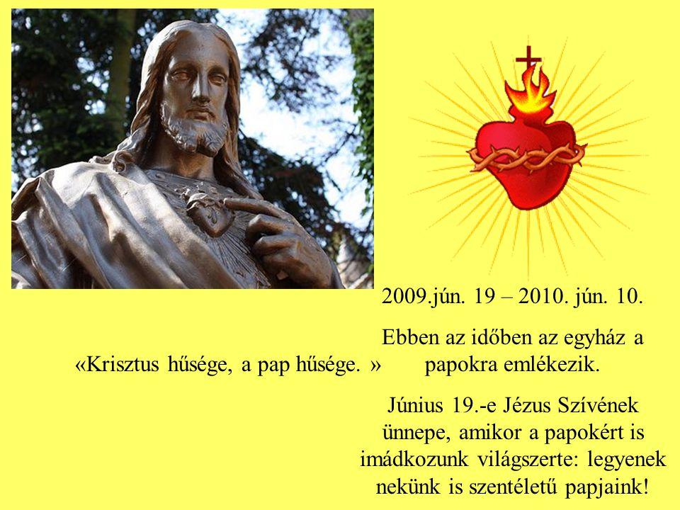 2009.jún.19 – 2010. jún. 10. Ebben az időben az egyház a papokra emlékezik.