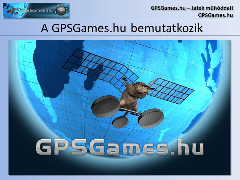 A GPSGames.hu bemutatkozik GPSGames.hu – Játék műhóddal! GPSGames.hu GPSGames.hu – Játék műhóddal! GPSGames.hu