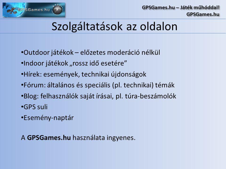 Szolgáltatások az oldalon GPSGames.hu – Játék műhóddal! GPSGames.hu GPSGames.hu – Játék műhóddal! GPSGames.hu • Outdoor játékok – előzetes moderáció n