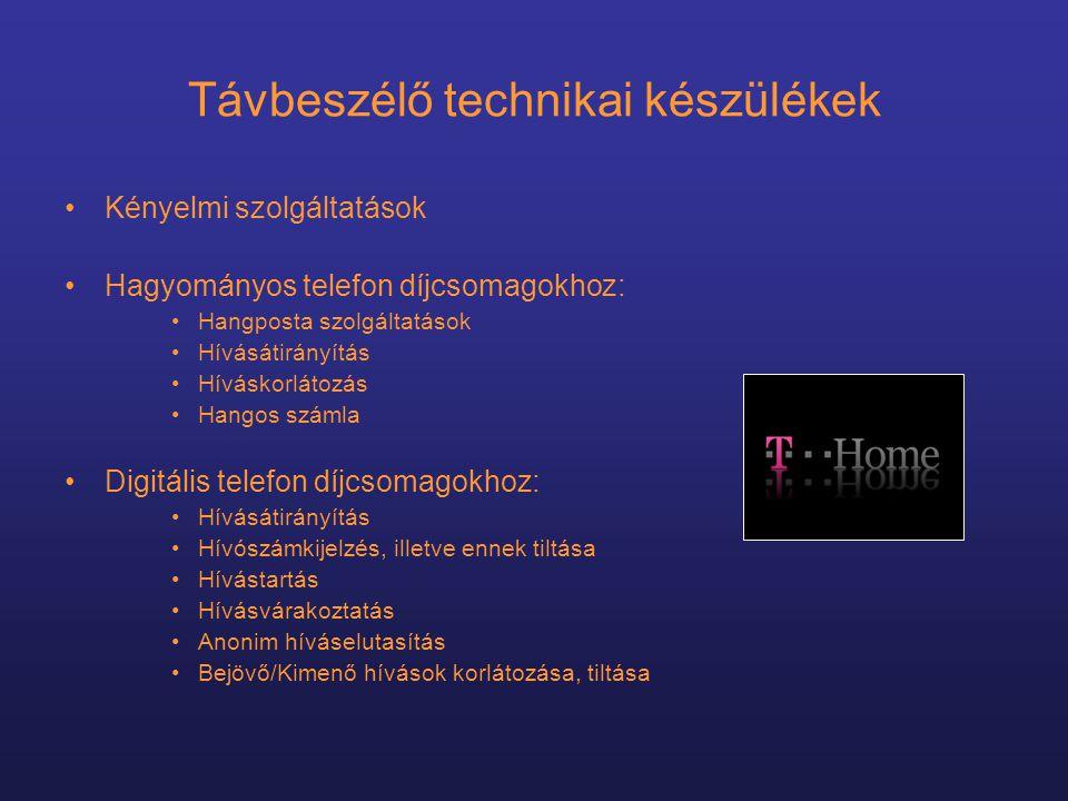 Távbeszélő technikai készülékek •Kényelmi szolgáltatások •Hagyományos telefon díjcsomagokhoz: •Hangposta szolgáltatások •Hívásátirányítás •Híváskorlátozás •Hangos számla •Digitális telefon díjcsomagokhoz: •Hívásátirányítás •Hívószámkijelzés, illetve ennek tiltása •Hívástartás •Hívásvárakoztatás •Anonim híváselutasítás •Bejövő/Kimenő hívások korlátozása, tiltása