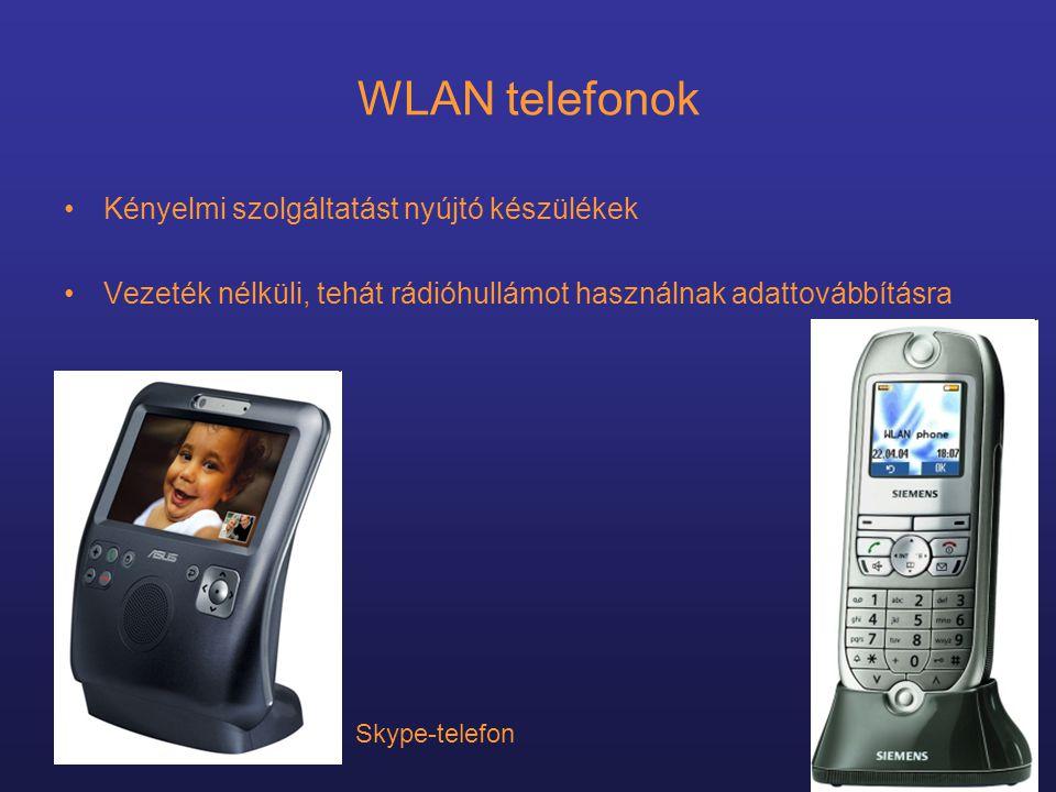 WLAN telefonok •Kényelmi szolgáltatást nyújtó készülékek •Vezeték nélküli, tehát rádióhullámot használnak adattovábbításra Skype-telefon